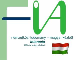 nemzetközi tudomány – magyar kézből                             Interacta