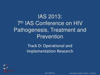 IAS 2013:  7 th  IAS Conference on HIV Pathogenesis, Treatment and Prevention