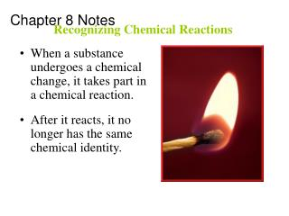 When a substance undergoes a chemical change, it takes part in a chemical reaction.