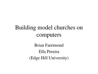 Building model churches on computers