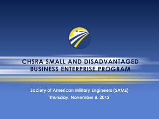 CHSRA SMALL and Disadvantaged BUSINESS Enterprise PROGRAM