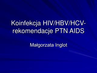 Koinfekcja HIV/HBV/HCV- rekomendacje PTN AIDS