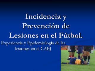 Incidencia y Prevenci�n de Lesiones en el F�tbol.
