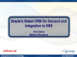 Oracle s Siebel CRM On Demand and Integration to EBS  Pam Davis Melissa Wangberg