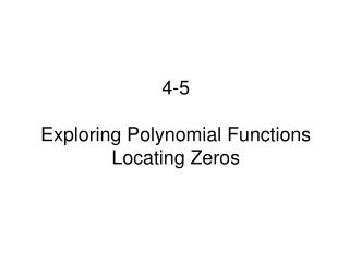 4-5 Exploring Polynomial Functions Locating Zeros
