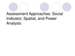 Assessment Approaches: Social Indicator, Spatial, and Power Analysis
