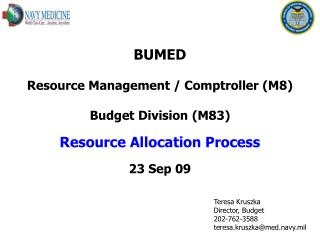 Teresa Kruszka Director, Budget 202-762-3588 teresa.kruszka@med.navy.mil