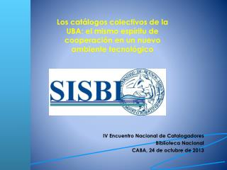IV Encuentro Nacional de Catalogadores Biblioteca Nacional  CABA, 24 de octubre de 2013