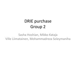 DRIE purchase Group 2