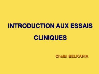 INTRODUCTION AUX ESSAIS  CLINIQUES