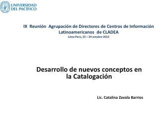 Desarrollo de nuevos conceptos en la Catalogación Lic. Catalina Zavala Barrios