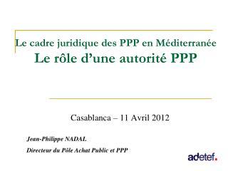 Le cadre juridique des PPP en Méditerranée Le rôle d'une autorité PPP