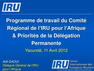 Adil GAOUI Délégué Général  de  l'IRU pour  l'Afrique