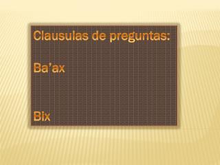 Clausulas de preguntas: Ba'ax Bix