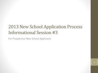 2013 New School Application Process  Informational Session  #3