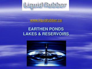 liquidrubber EARTHEN PONDS LAKES & RESERVOIRS