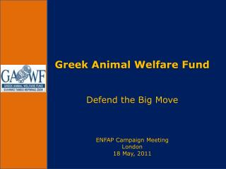 Greek Animal Welfare Fund Defend the Big Move ENFAP Campaign Meeting London 18 May, 2011