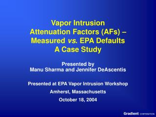 Vapor Intrusion  Attenuation Factors (AFs) �  Measured  vs . EPA Defaults A Case Study