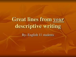 Great lines from your descriptive writing