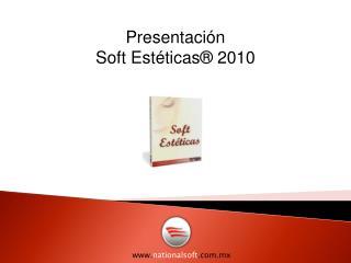 Presentación Soft Estéticas®  2010