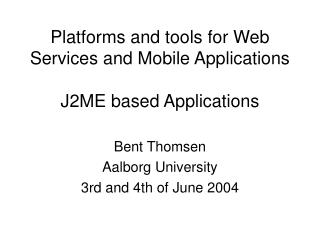 Platforms and tools for Web Services and Mobile Applications J2ME based Applications