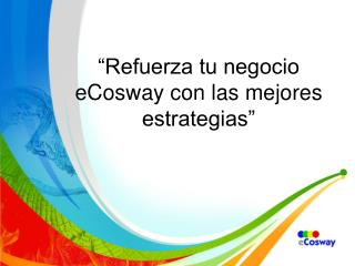 """""""Refuerza tu negocio  eCosway  con las mejores estrategias"""""""