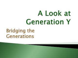 A Look at  Generation Y