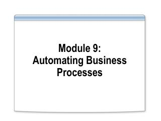 Module 9: Automating Business  Processes