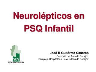 Neurol�pticos en PSQ Infantil