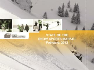 STATE OF THE  SNOW SPORTS MARKET  February, 2012