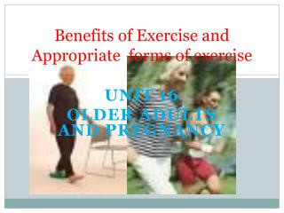 Benefits of Exercise and Appropriate  forms of exercise