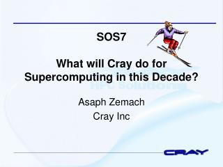 SOS7 What will Cray do for Supercomputing in this Decade?