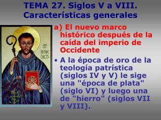 TEMA 27. Siglos V a VIII. Características generales