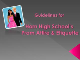Guidelines for Horn High School's  Prom Attire & Etiquette