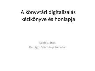 A könyvtári digitalizálás kézikönyve és honlapja