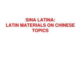 SINA LATINA:  LATIN MATERIALS ON CHINESE TOPICS