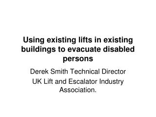 Using existing lifts in existing buildings to evacuate disabled persons
