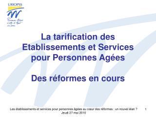 La tarification des Etablissements et Services pour Personnes Agées Des réformes en cours