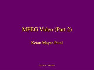MPEG Video (Part 2)