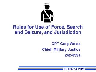 Rules for Use of Force, Search and Seizure, and Jurisdiction