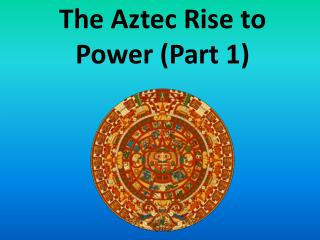 The Aztec Rise to Power  (Part  1)
