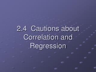 2.4  Cautions about Correlation and Regression