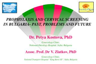 P ROPHYLAXIS AND CERVICAL SCREENING IN BULGARIA- PAST, PROBLEMS AND FUTURE