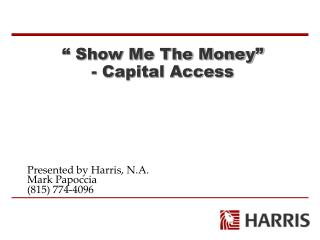 """ Show Me The Money"" - Capital Access"