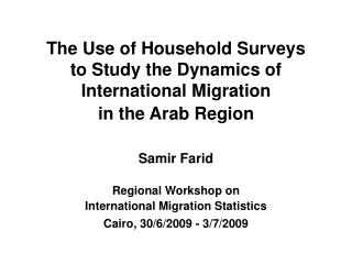 The Use of Household Surveys  to Study the Dynamics of International Migration  in the Arab Region
