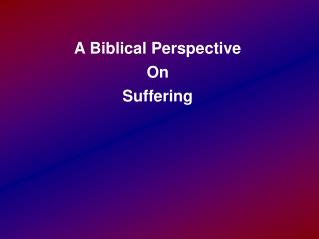 A Biblical Perspective On Suffering
