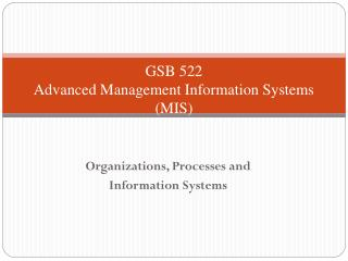 GSB 522 Advanced  Management Information Systems (MIS)