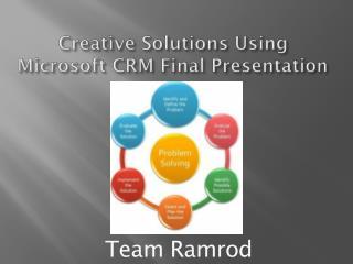 Creative Solutions Using Microsoft CRM Final Presentation