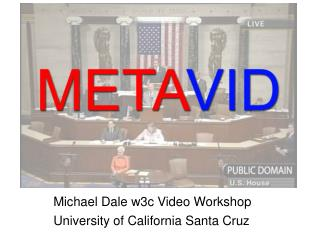 Michael Dale w3c Video Workshop University of California Santa Cruz