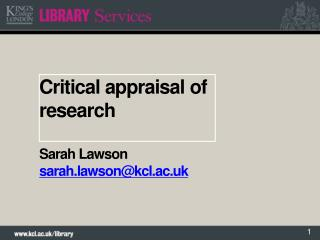 Critical appraisal  of research Sarah Lawson sarah.lawson@kcl.ac.uk